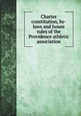 Charter Constitution, By-Laws and House Rules of the Providence Athletic Association