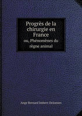 Progres de La Chirurgie En France Ou, Phenomenes Du Regne Animal