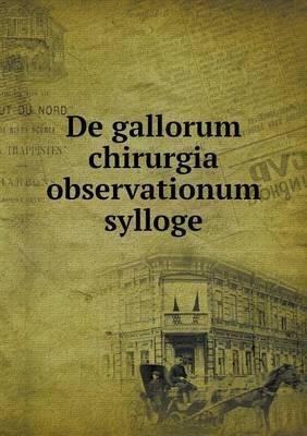 de Gallorum Chirurgia Observationum Sylloge