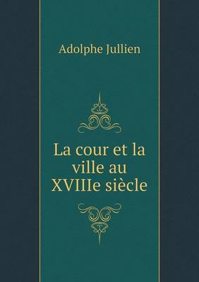 La Cour Et La Ville Au Xviiie Siecle