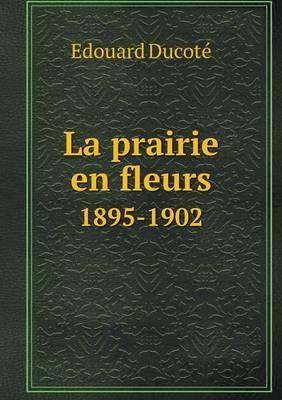 La Prairie En Fleurs 1895-1902
