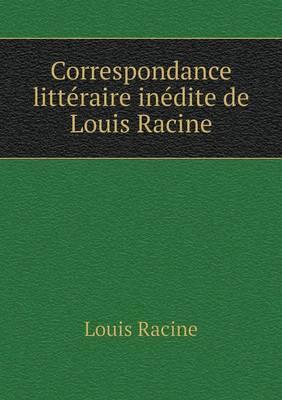 Correspondance Litteraire Inedite de Louis Racine