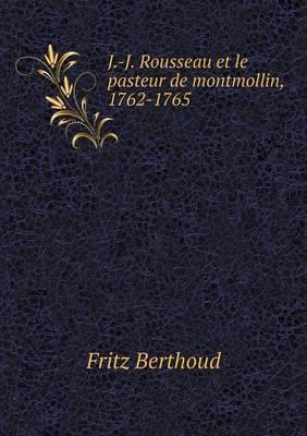 J.-J. Rousseau Et Le Pasteur de Montmollin, 1762-1765