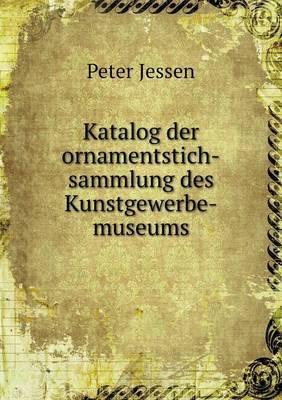 Katalog Der Ornamentstich-Sammlung Des Kunstgewerbe-Museums