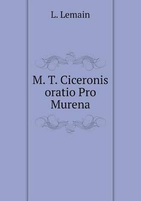 M. T. Ciceronis Oratio Pro Murena