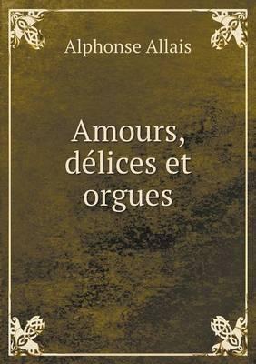 Amours, Delices Et Orgues