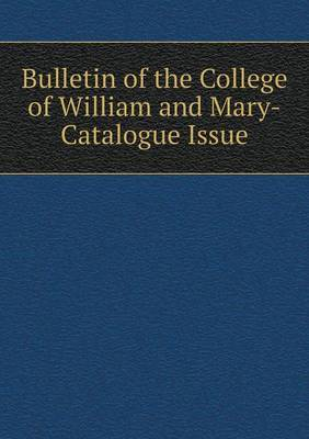 Bulletin of the College of William and Mary-Catalogue Issue