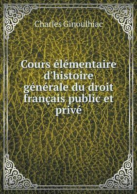 Cours Elementaire D'Histoire Generale Du Droit Francais Public Et Prive