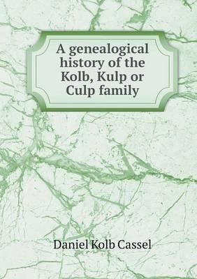 A Genealogical History of the Kolb, Kulp or Culp Family