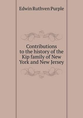 Contributions to the History of the Kip Family of New York and New Jersey