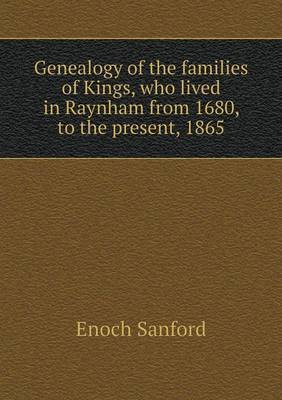 Genealogy of the Families of Kings, Who Lived in Raynham from 1680, to the Present, 1865