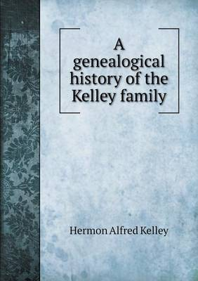 A Genealogical History of the Kelley Family