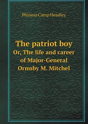The Patriot Boy Or, the Life and Career of Major-General Ormsby M. Mitchel