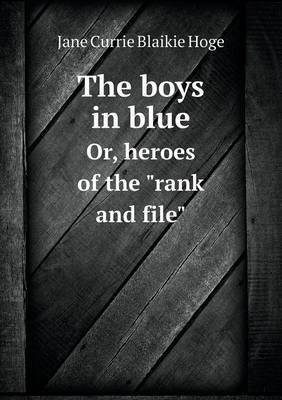 The Boys in Blue Or, Heroes of the Rank and File