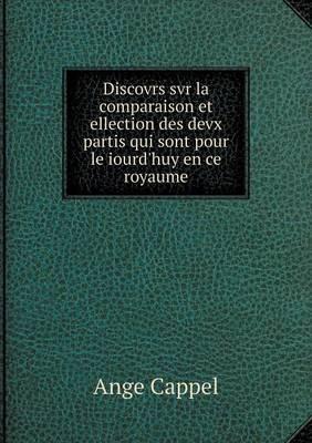 Discovrs SVR La Comparaison Et Ellection Des Devx Partis Qui Sont Pour Le Iourd'huy En Ce Royaume