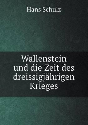 Wallenstein Und Die Zeit Des Dreissigjahrigen Krieges