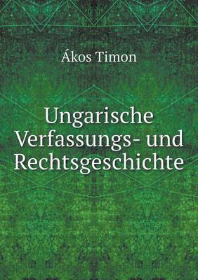 Ungarische Verfassungs- Und Rechtsgeschichte