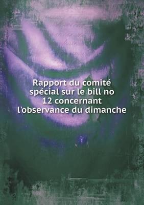Rapport Du Comite Special Sur Le Bill No 12 Concernant L'Observance Du Dimanche