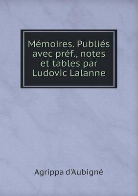 Memoires. Publies Avec Pref., Notes Et Tables Par Ludovic Lalanne