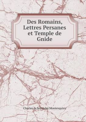 Des Romains, Lettres Persanes Et Temple de Gnide