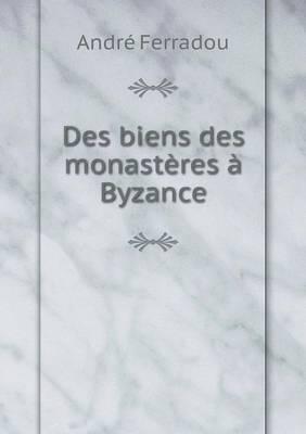 Des Biens Des Monasteres a Byzance