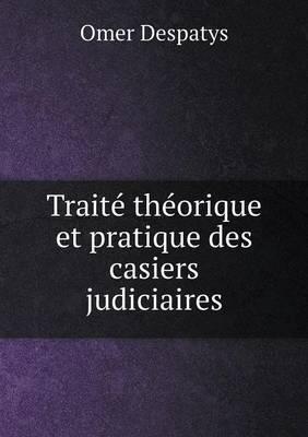 Traite Theorique Et Pratique Des Casiers Judiciaires