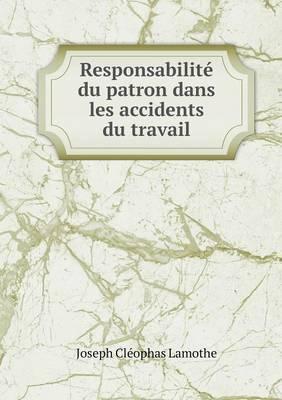 Responsabilite Du Patron Dans Les Accidents Du Travail