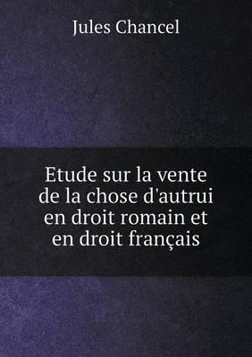 Etude Sur La Vente de La Chose D'Autrui En Droit Romain Et En Droit Francais
