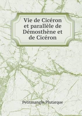 Vie de Ciceron Et Parallele de Demosthene Et de Ciceron
