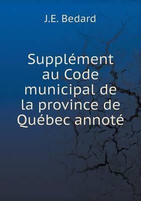 Supplement Au Code Municipal de La Province de Quebec Annote