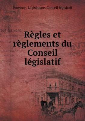 Regles Et Reglements Du Conseil Legislatif