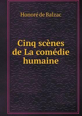 Cinq Scenes de La Comedie Humaine