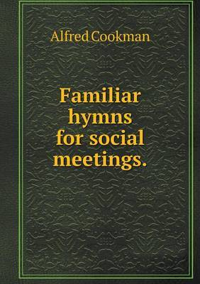 Familiar Hymns for Social Meetings