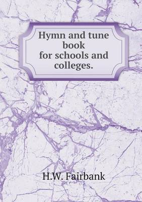Hymn and Tune Book for Schools and Colleges