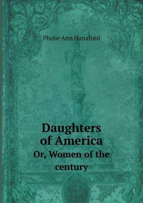 Daughters of America Or, Women of the Century