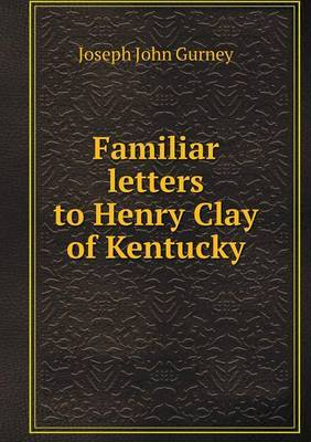 Familiar Letters to Henry Clay of Kentucky