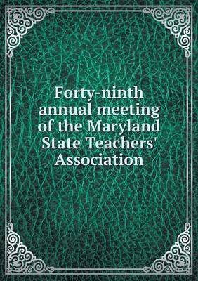 Forty-Ninth Annual Meeting of the Maryland State Teachers' Association