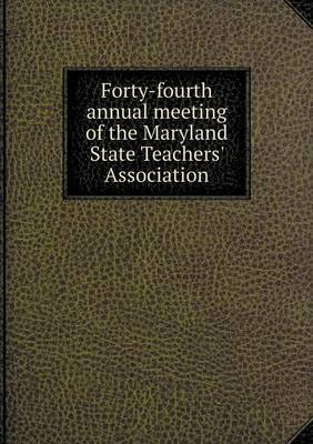Forty-Fourth Annual Meeting of the Maryland State Teachers' Association