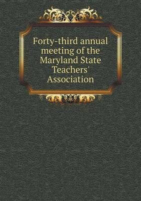 Forty-Third Annual Meeting of the Maryland State Teachers' Association