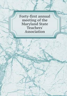 Forty-First Annual Meeting of the Maryland State Teachers' Association