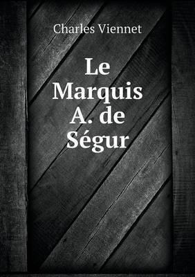 Le Marquis A. de Segur