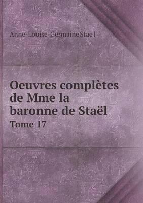 Oeuvres Completes de Mme La Baronne de Stael Tome 17