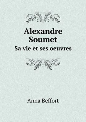 Alexandre Soumet Sa Vie Et Ses Oeuvres