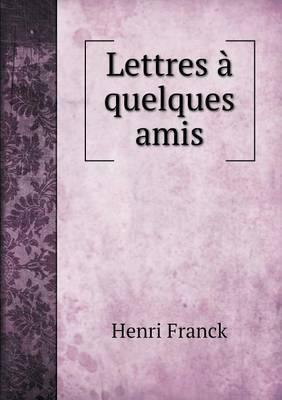 Lettres a Quelques Amis