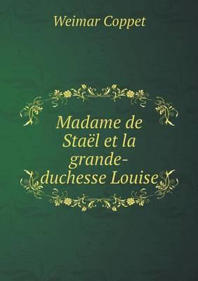 Madame de Stael Et La Grande-Duchesse Louise