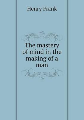 The Mastery of Mind in the Making of a Man