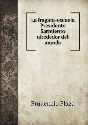 La Fragata-Escuela Presidente Sarmiento Alrededor del Mundo