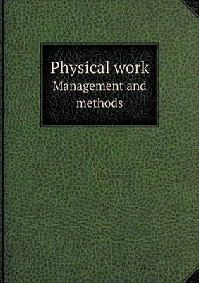 Physical Work Management and Methods