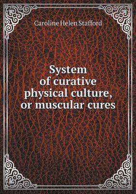 System of Curative Physical Culture, or Muscular Cures
