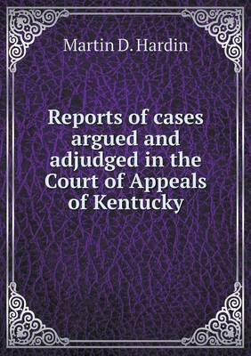 Reports of Cases Argued and Adjudged in the Court of Appeals of Kentucky